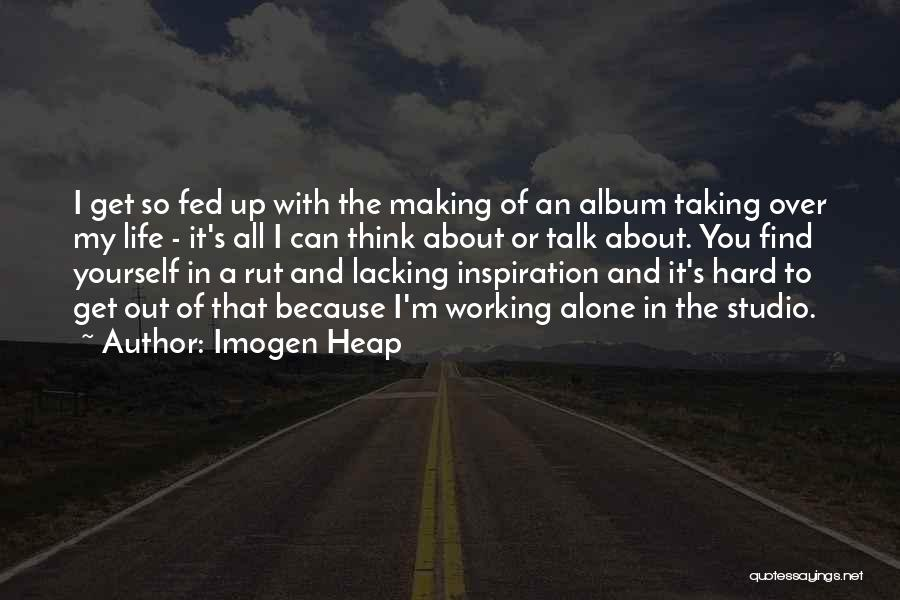 Life Working Hard Quotes By Imogen Heap