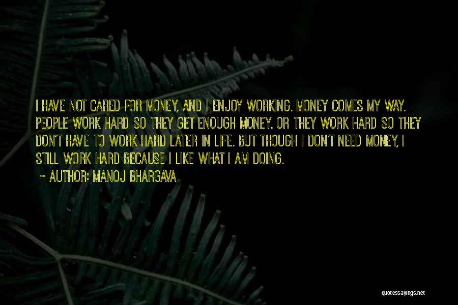 Life Working Hard Quotes By Manoj Bhargava