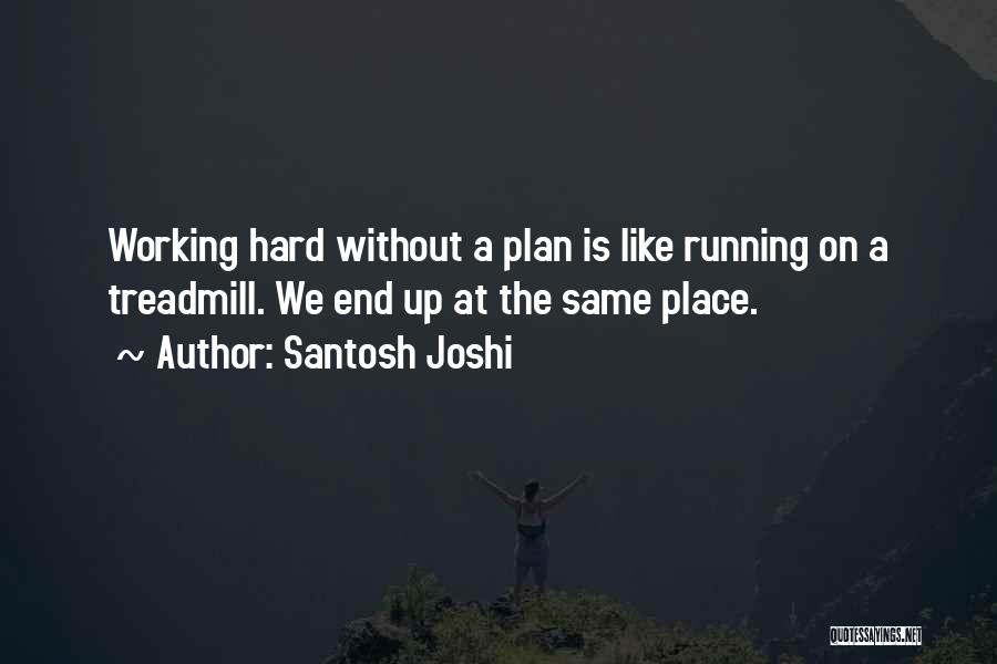 Life Working Hard Quotes By Santosh Joshi