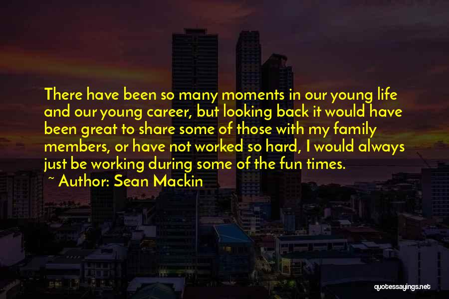 Life Working Hard Quotes By Sean Mackin
