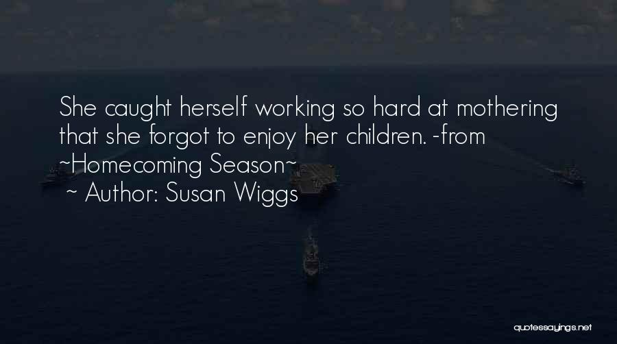 Life Working Hard Quotes By Susan Wiggs