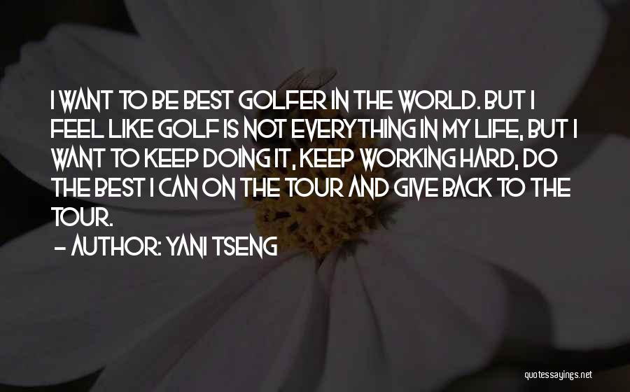 Life Working Hard Quotes By Yani Tseng