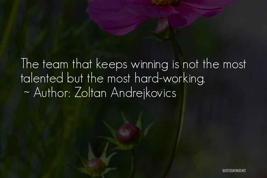 Life Working Hard Quotes By Zoltan Andrejkovics
