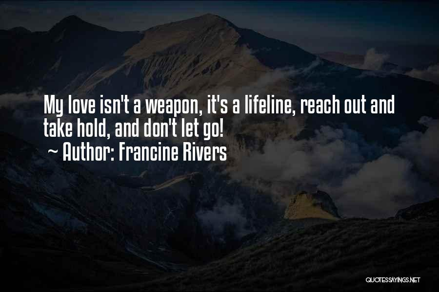 Lifeline Love Quotes By Francine Rivers