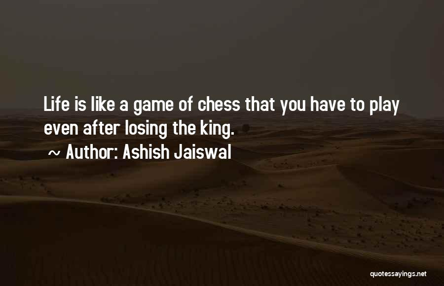 Life's A Game Of Chess Quotes By Ashish Jaiswal