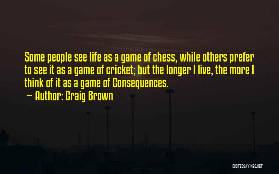 Life's A Game Of Chess Quotes By Craig Brown