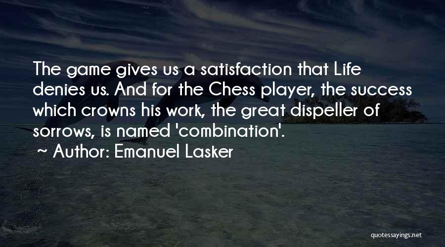 Life's A Game Of Chess Quotes By Emanuel Lasker
