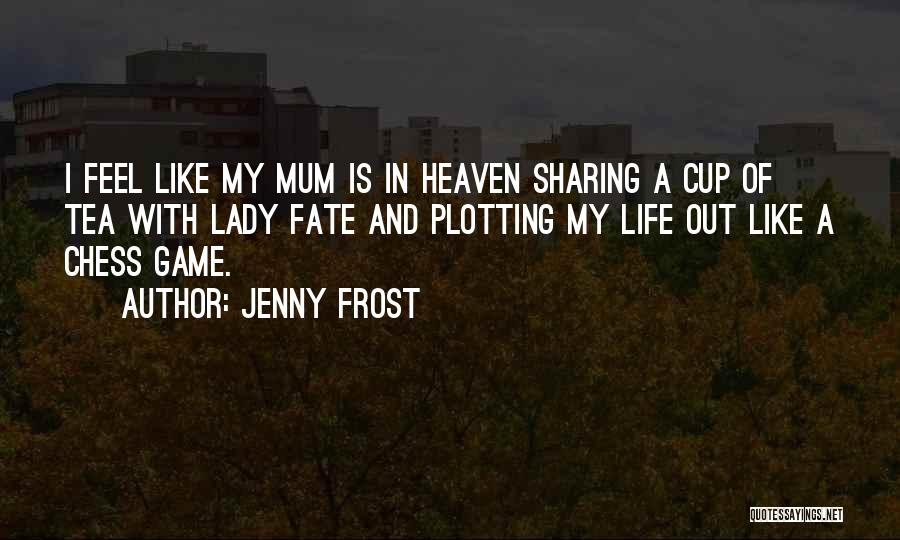 Life's A Game Of Chess Quotes By Jenny Frost