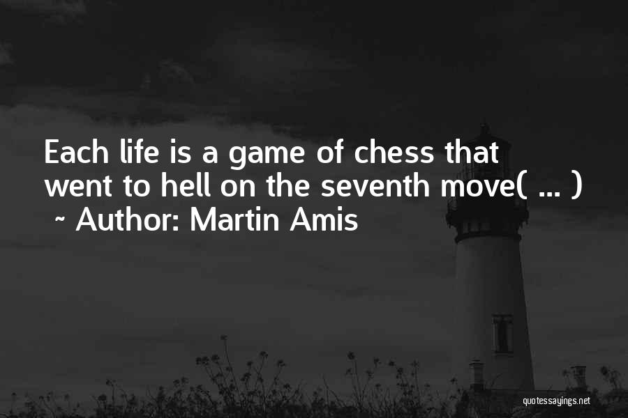 Life's A Game Of Chess Quotes By Martin Amis