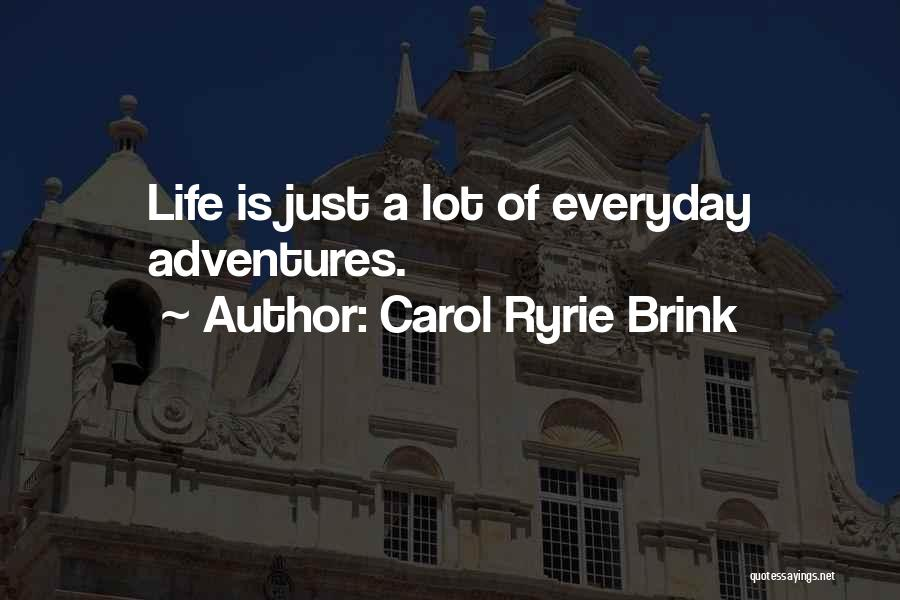 Life's Adventures Quotes By Carol Ryrie Brink