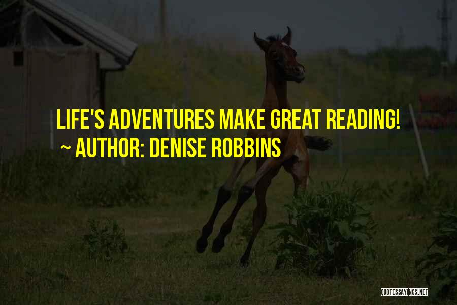 Life's Adventures Quotes By Denise Robbins