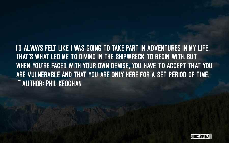 Life's Adventures Quotes By Phil Keoghan
