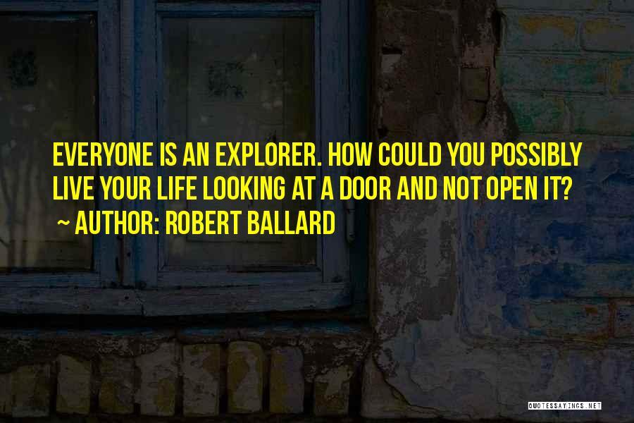 Life's An Open Door Quotes By Robert Ballard
