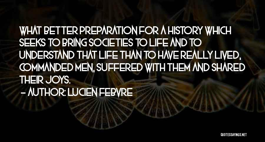 Life's Better When Shared Quotes By Lucien Febvre