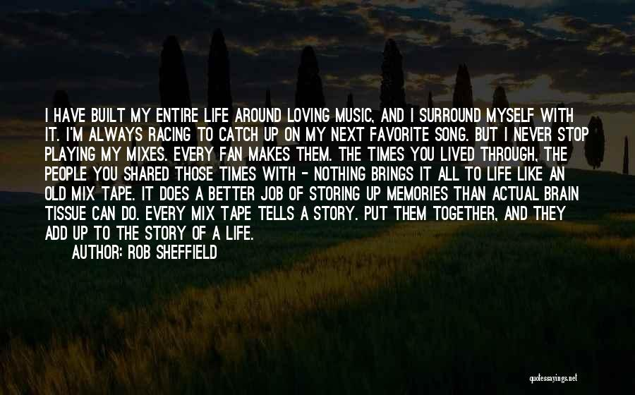 Life's Better When Shared Quotes By Rob Sheffield