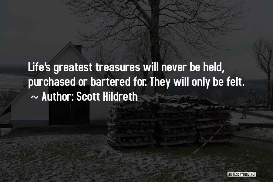 Life's Greatest Treasures Quotes By Scott Hildreth
