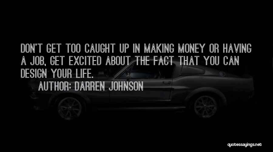 Life's Not About Making Money Quotes By Darren Johnson