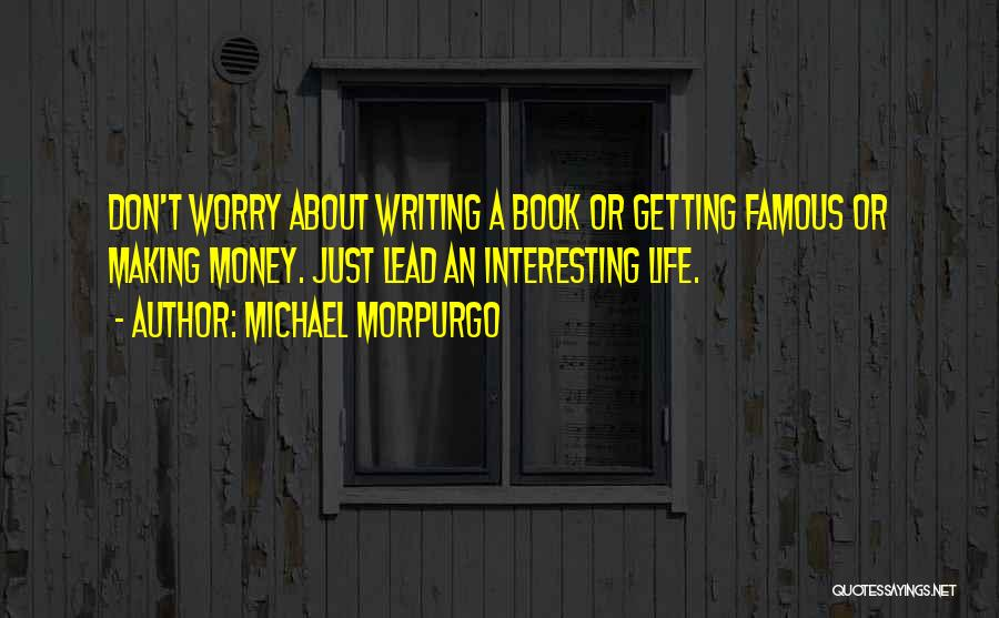 Life's Not About Making Money Quotes By Michael Morpurgo