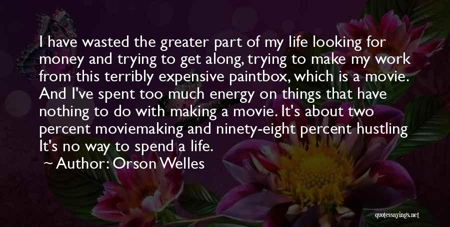 Life's Not About Making Money Quotes By Orson Welles