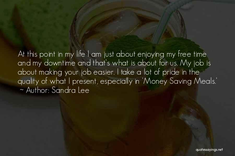 Life's Not About Making Money Quotes By Sandra Lee