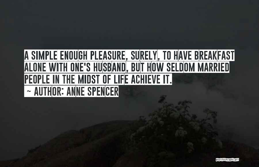 Life's Simple Pleasure Quotes By Anne Spencer