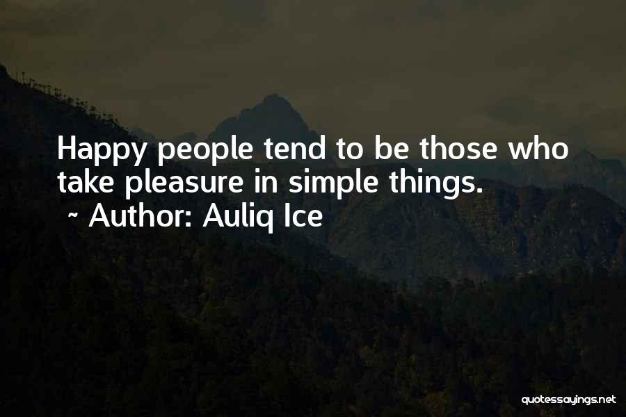 Life's Simple Pleasure Quotes By Auliq Ice