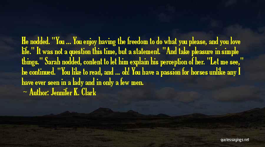 Life's Simple Pleasure Quotes By Jennifer K. Clark
