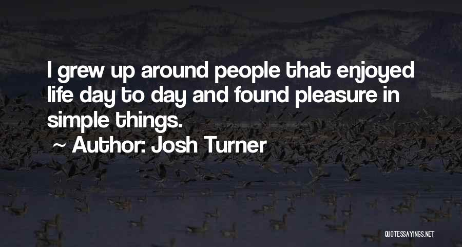 Life's Simple Pleasure Quotes By Josh Turner