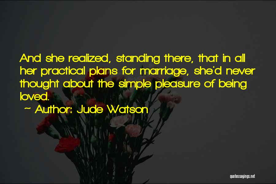 Life's Simple Pleasure Quotes By Jude Watson