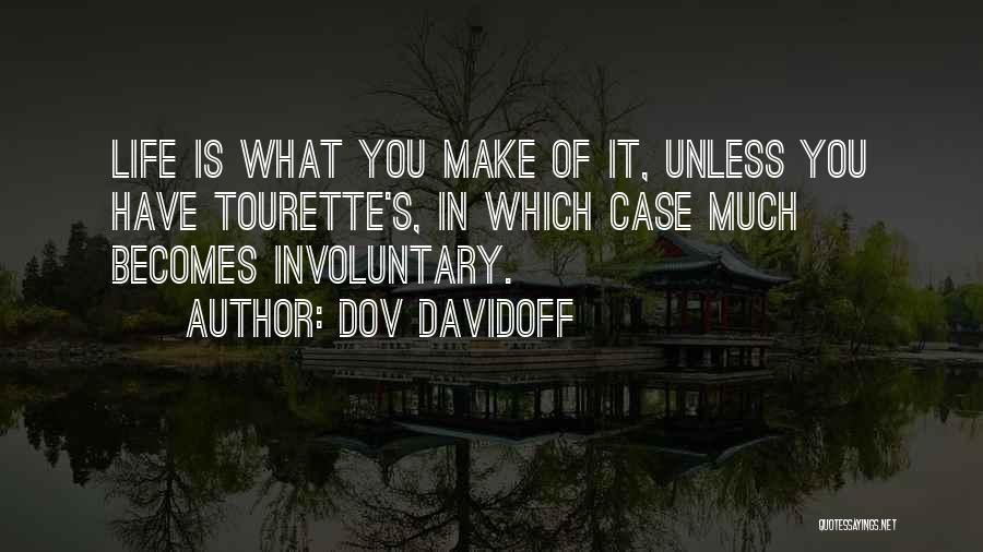 Life's What You Make It Quotes By Dov Davidoff