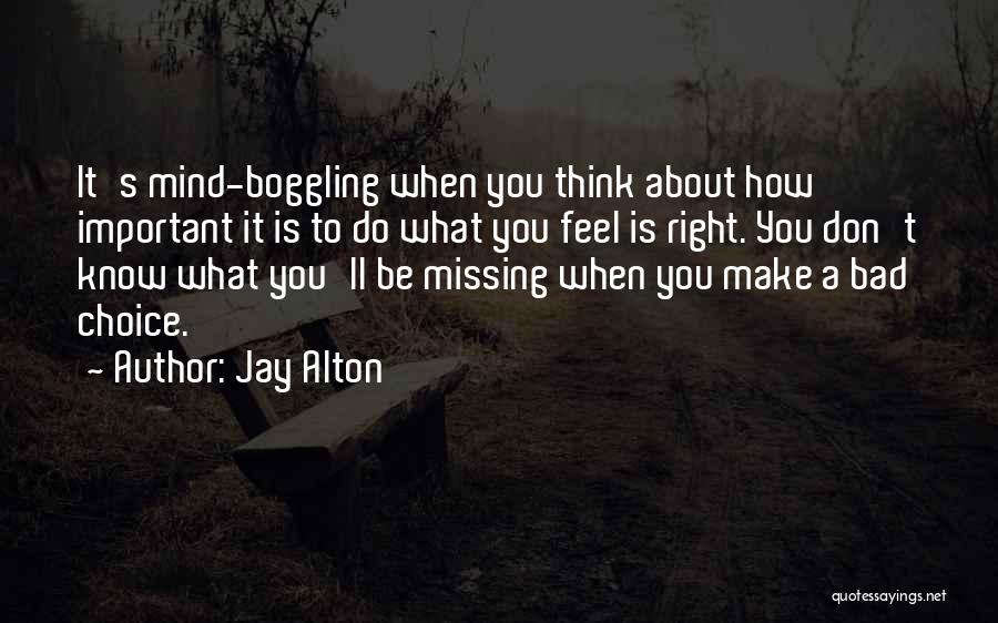 Life's What You Make It Quotes By Jay Alton