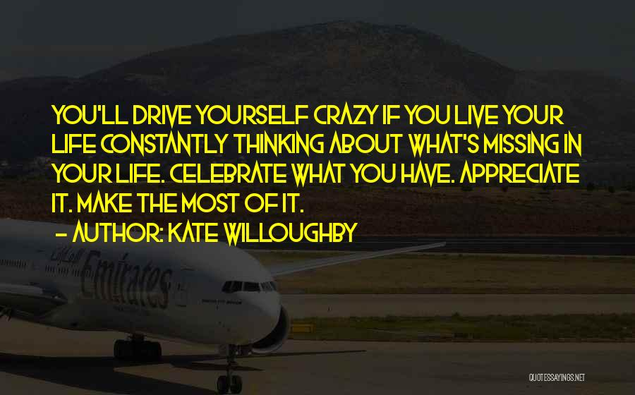 Life's What You Make It Quotes By Kate Willoughby