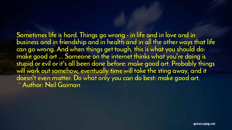 Life's What You Make It Quotes By Neil Gaiman