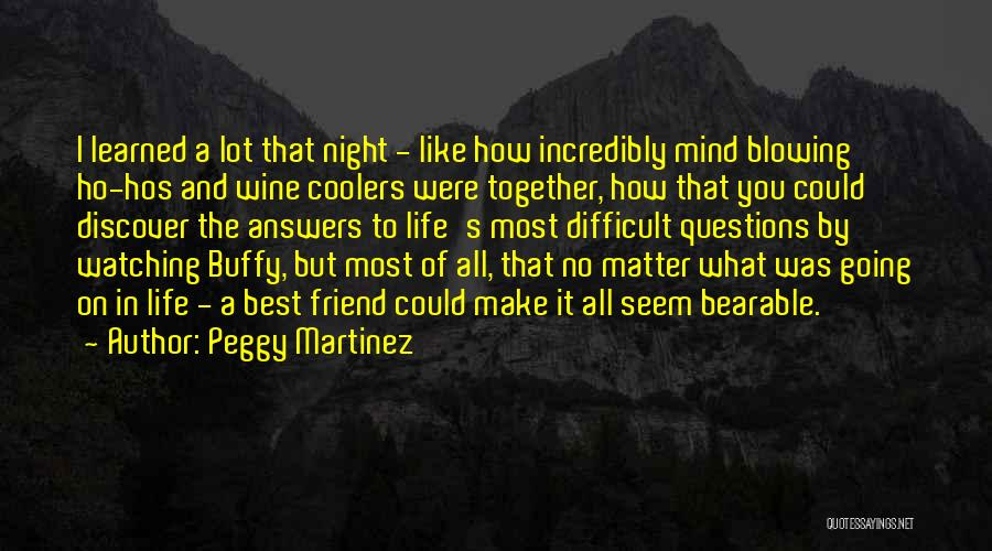 Life's What You Make It Quotes By Peggy Martinez