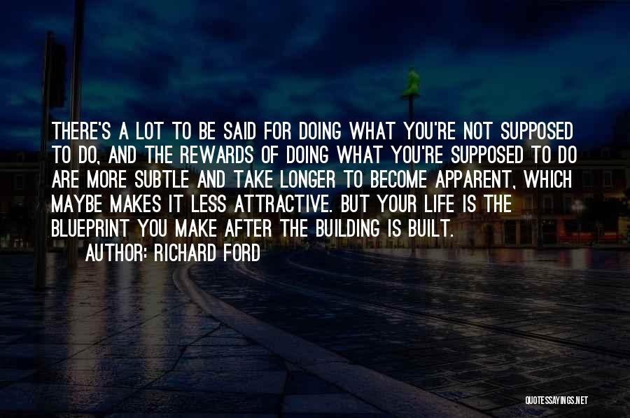 Life's What You Make It Quotes By Richard Ford