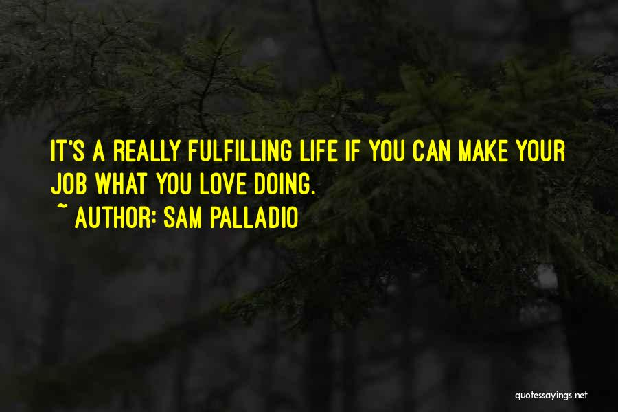 Life's What You Make It Quotes By Sam Palladio