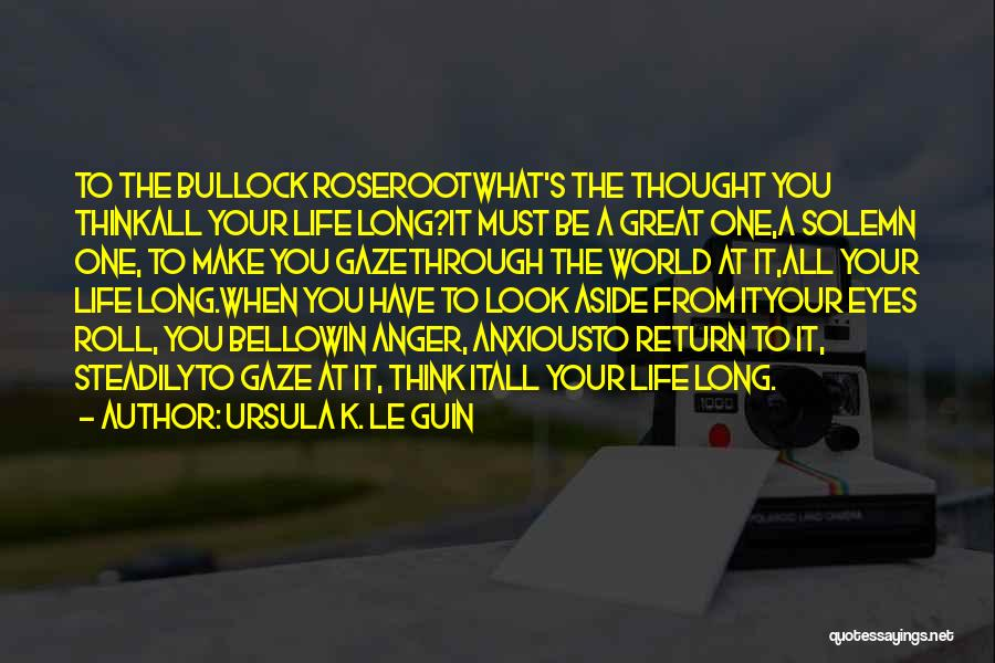 Life's What You Make It Quotes By Ursula K. Le Guin