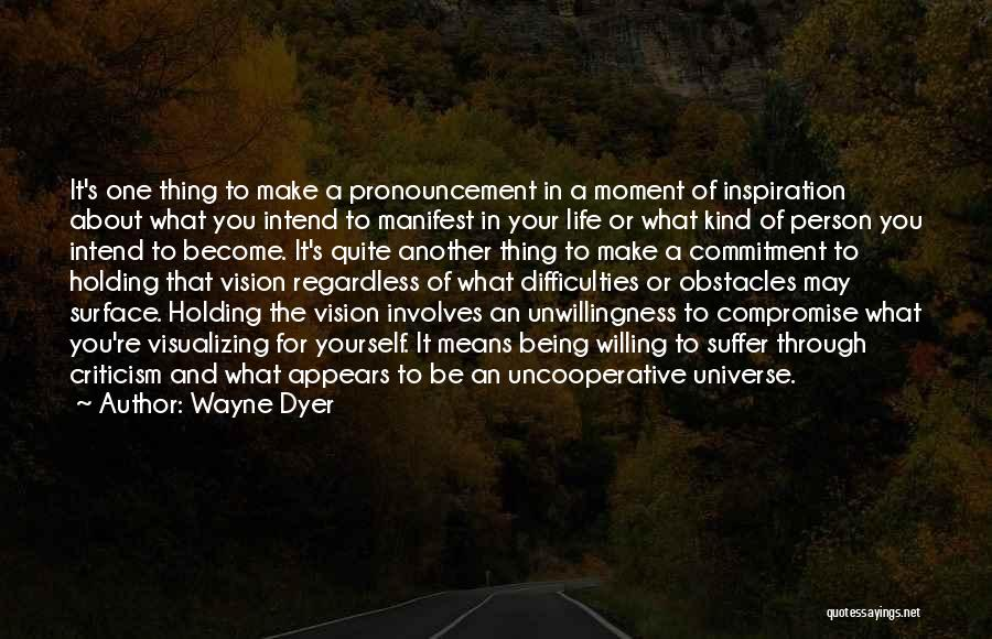 Life's What You Make It Quotes By Wayne Dyer
