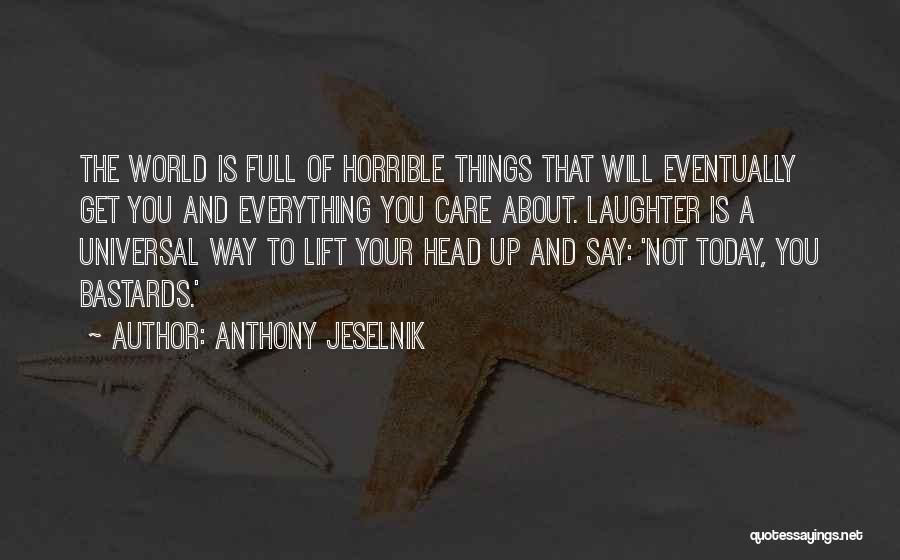 Lift Your Head Up Quotes By Anthony Jeselnik