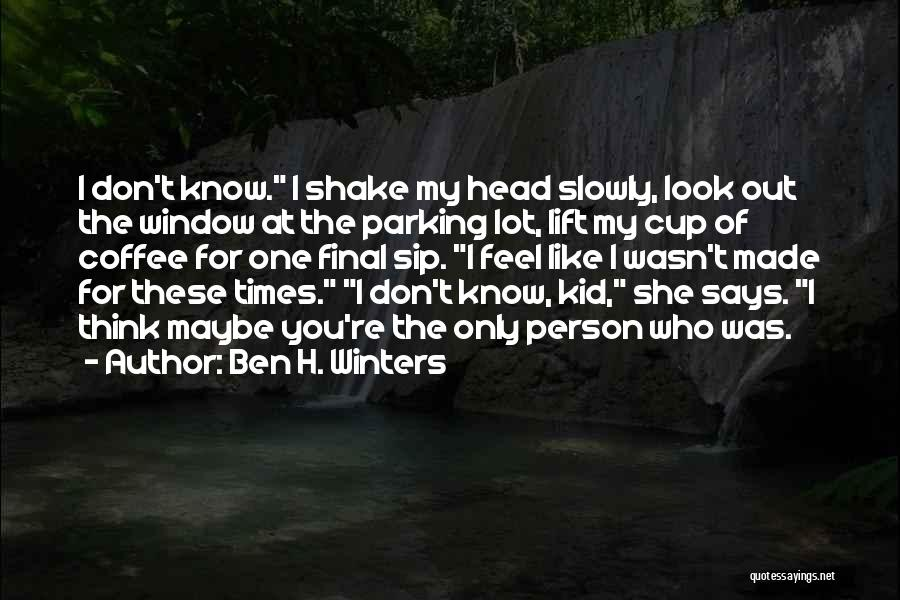 Lift Your Head Up Quotes By Ben H. Winters