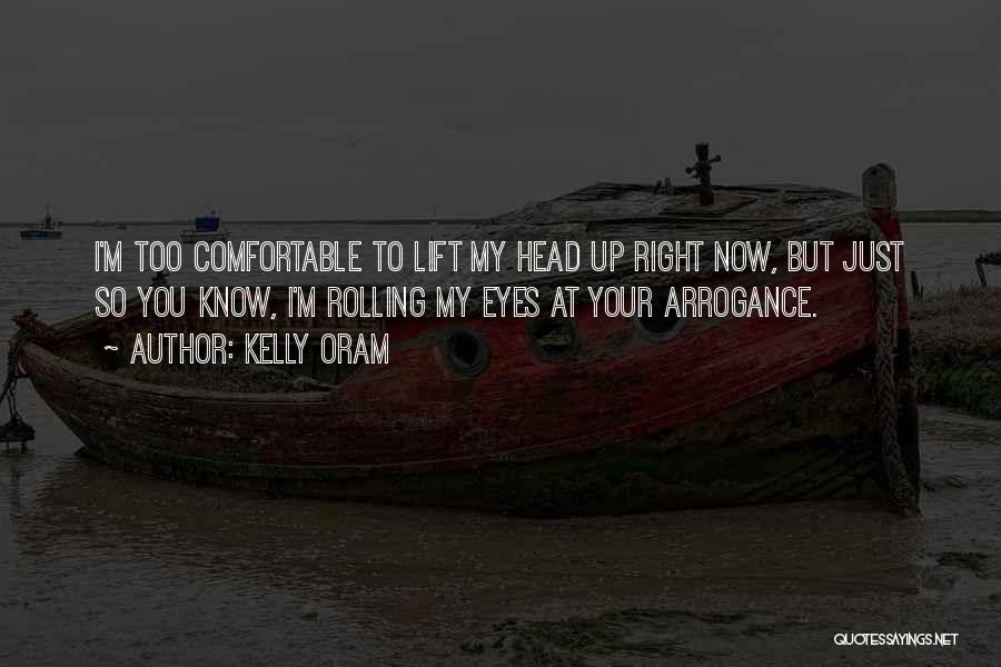 Lift Your Head Up Quotes By Kelly Oram