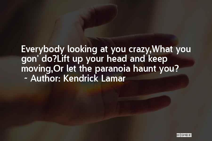 Lift Your Head Up Quotes By Kendrick Lamar
