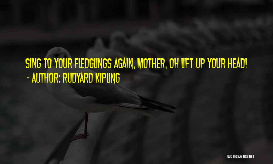 Lift Your Head Up Quotes By Rudyard Kipling