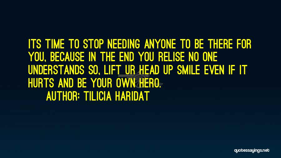 Lift Your Head Up Quotes By Tilicia Haridat