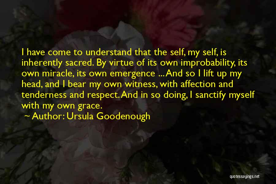 Lift Your Head Up Quotes By Ursula Goodenough