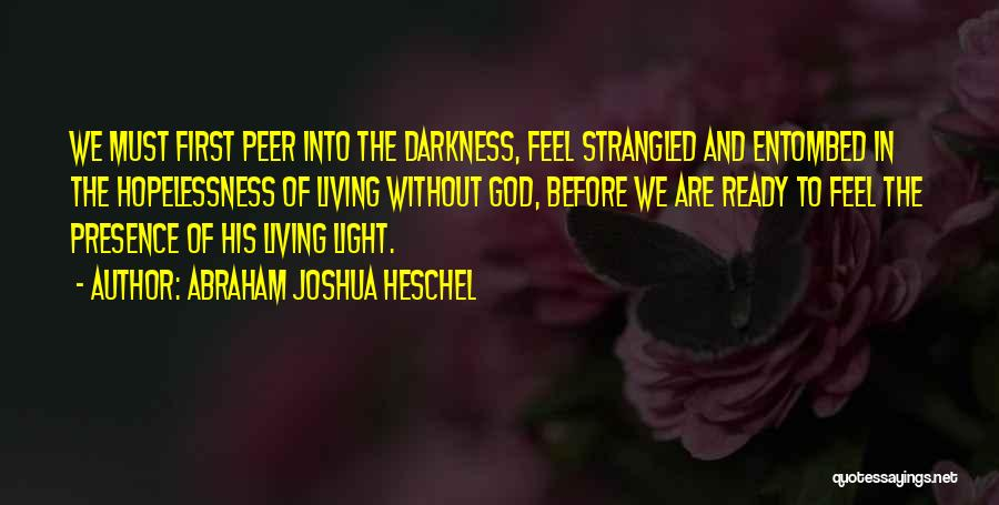 Light And Darkness Quotes By Abraham Joshua Heschel