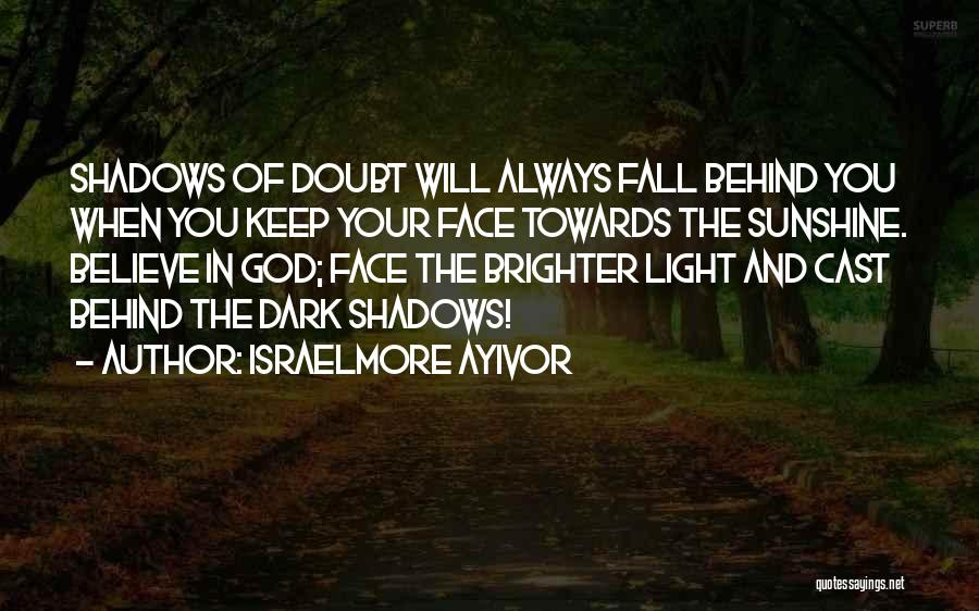 Light And Darkness Quotes By Israelmore Ayivor