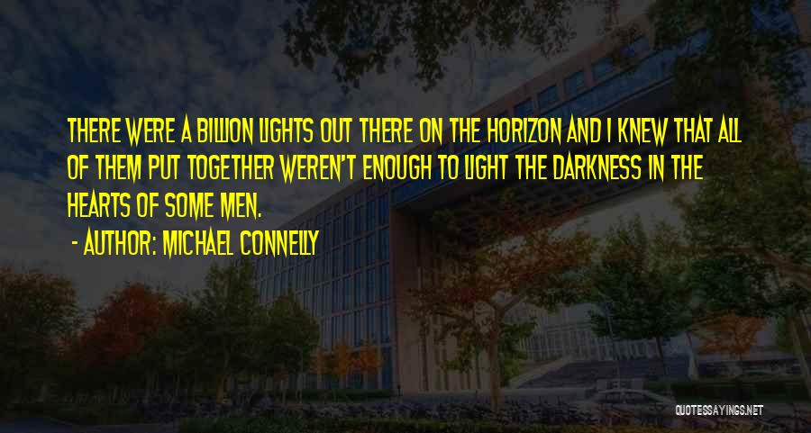Light And Darkness Quotes By Michael Connelly