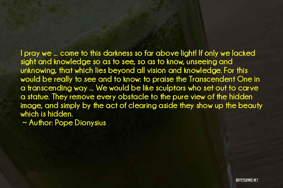 Light And Darkness Quotes By Pope Dionysius