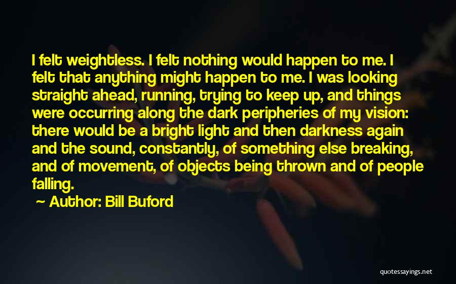 Light Being Quotes By Bill Buford